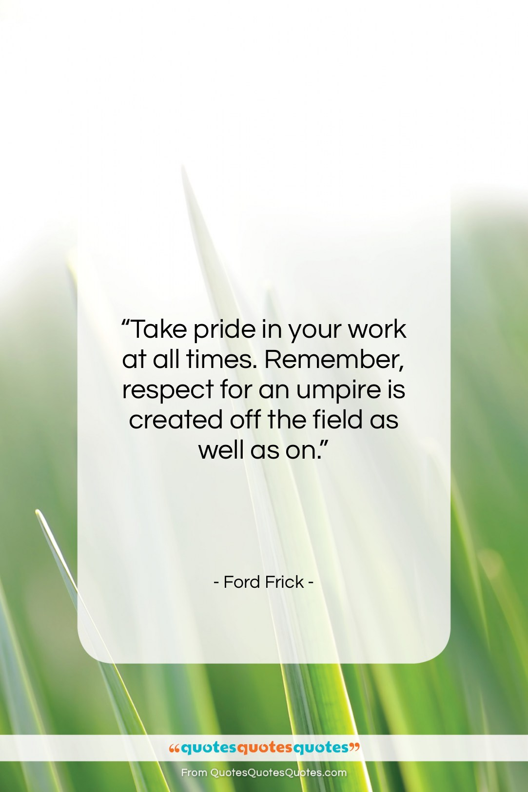 """Ford Frick quote: """"Take pride in your work at all…""""- at QuotesQuotesQuotes.com"""