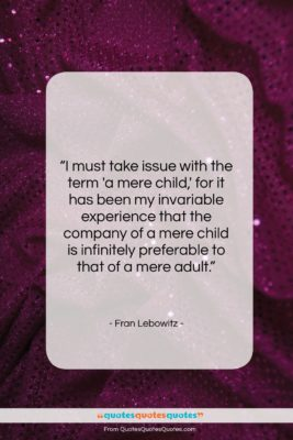 """Fran Lebowitz quote: """"I must take issue with the term…""""- at QuotesQuotesQuotes.com"""