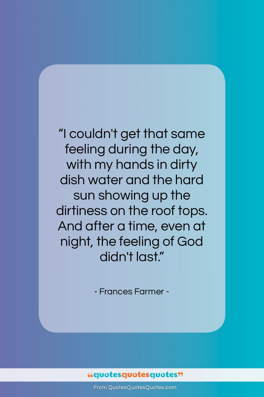 """Frances Farmer quote: """"I couldn't get that same feeling during…""""- at QuotesQuotesQuotes.com"""