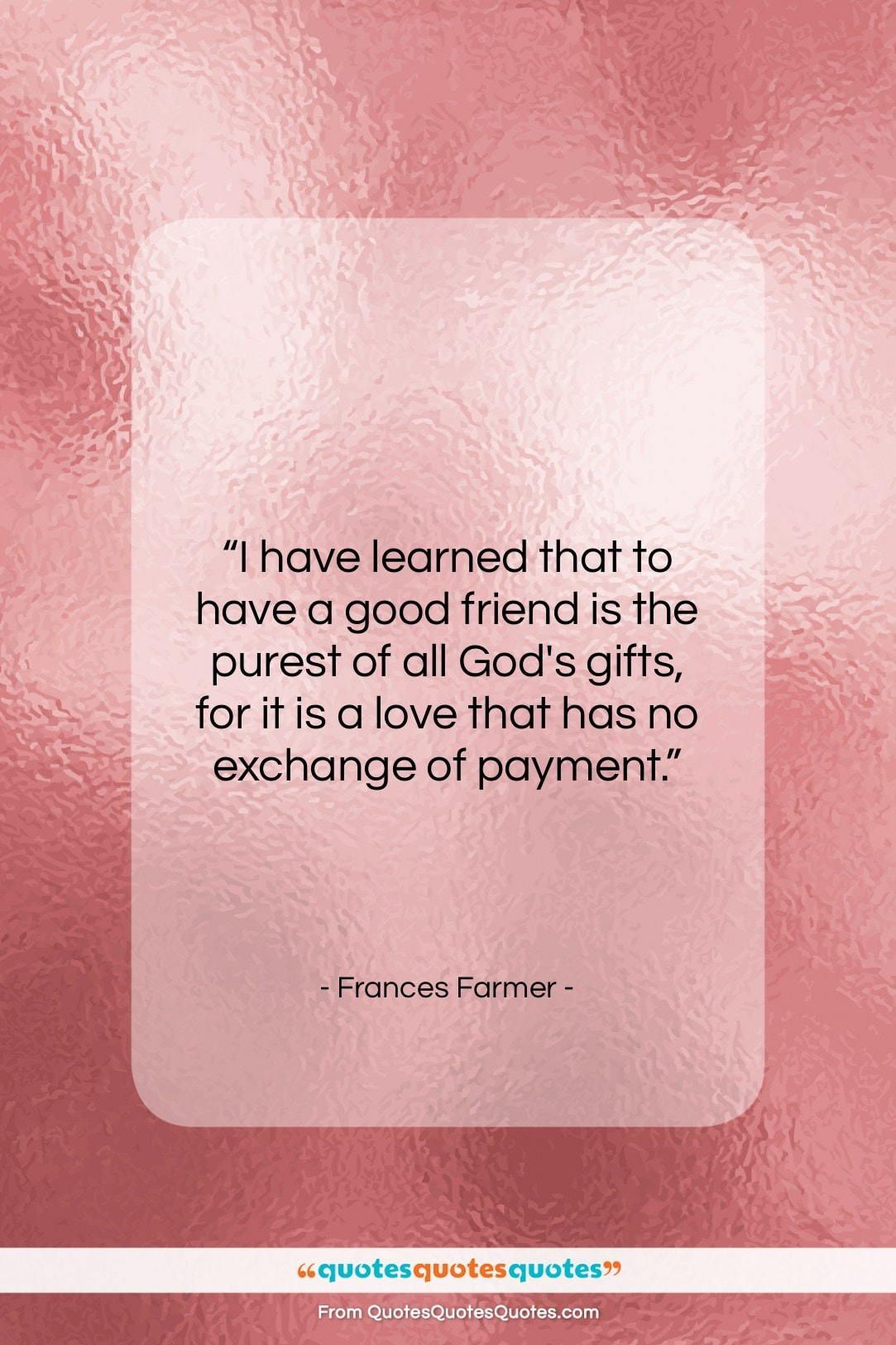 """Frances Farmer quote: """"I have learned that to have a…""""- at QuotesQuotesQuotes.com"""