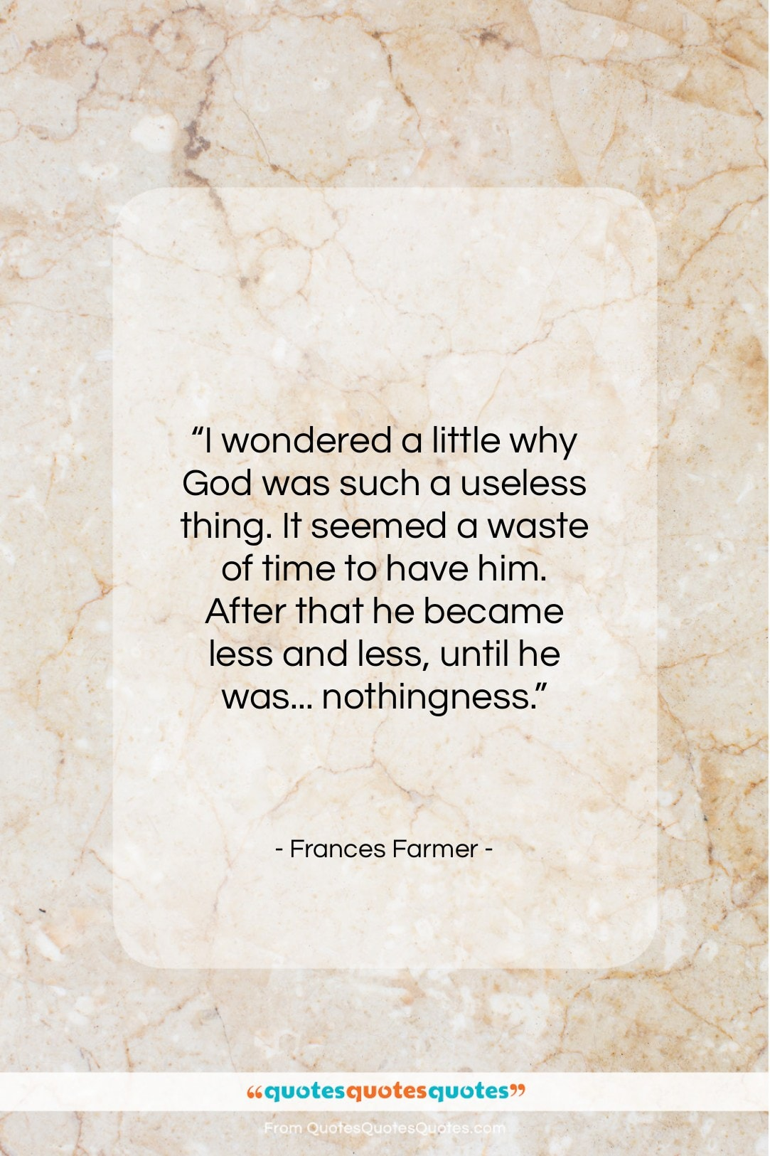 """Frances Farmer quote: """"I wondered a little why God was…""""- at QuotesQuotesQuotes.com"""