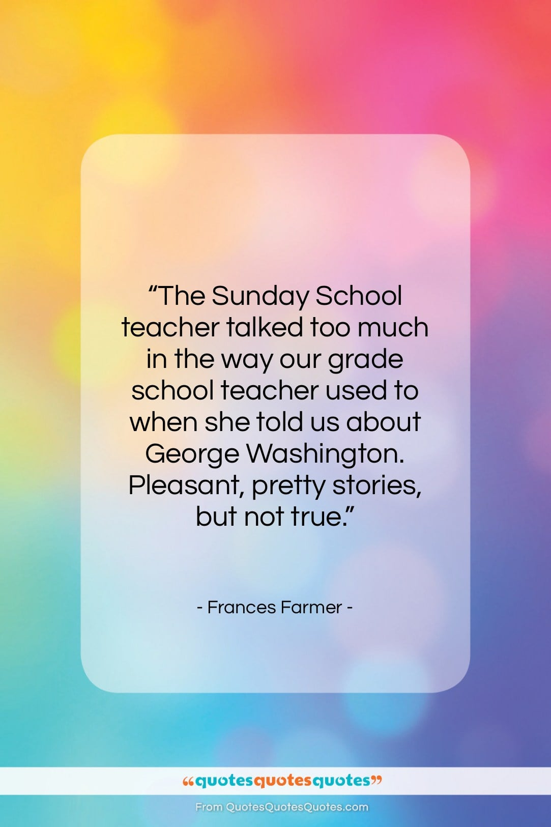 """Frances Farmer quote: """"The Sunday School teacher talked too much…""""- at QuotesQuotesQuotes.com"""