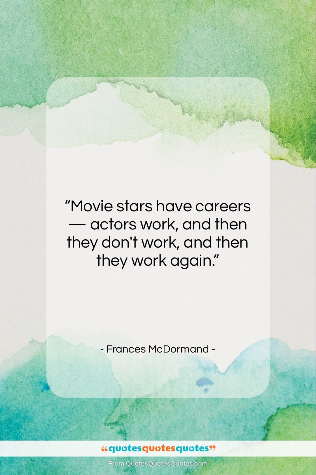 """Frances McDormand quote: """"Movie stars have careers — actors work,…""""- at QuotesQuotesQuotes.com"""