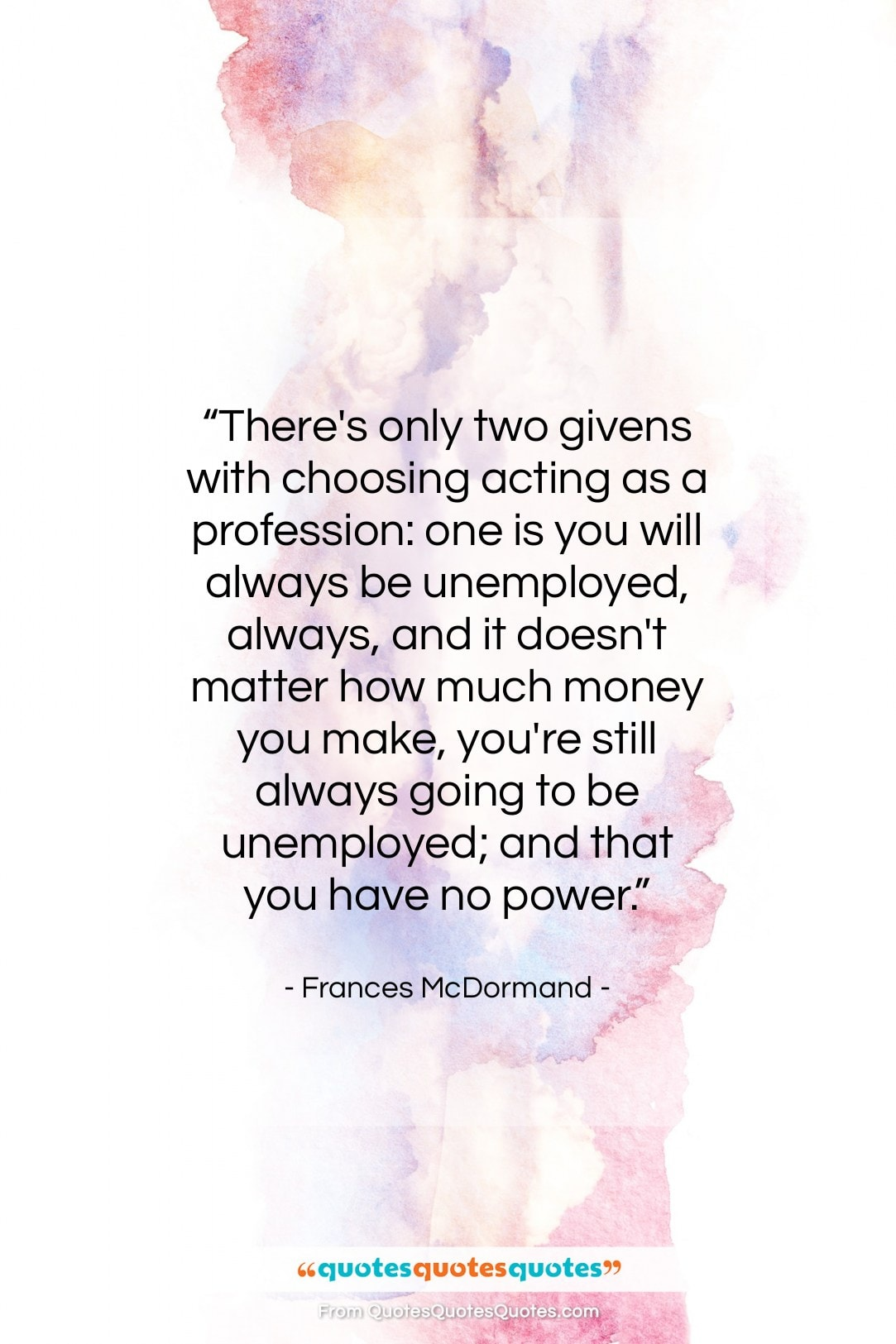 """Frances McDormand quote: """"There's only two givens with choosing acting…""""- at QuotesQuotesQuotes.com"""