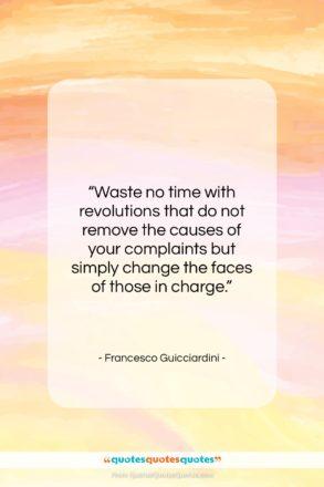 "Francesco Guicciardini quote: ""Waste no time with revolutions that do…""- at QuotesQuotesQuotes.com"