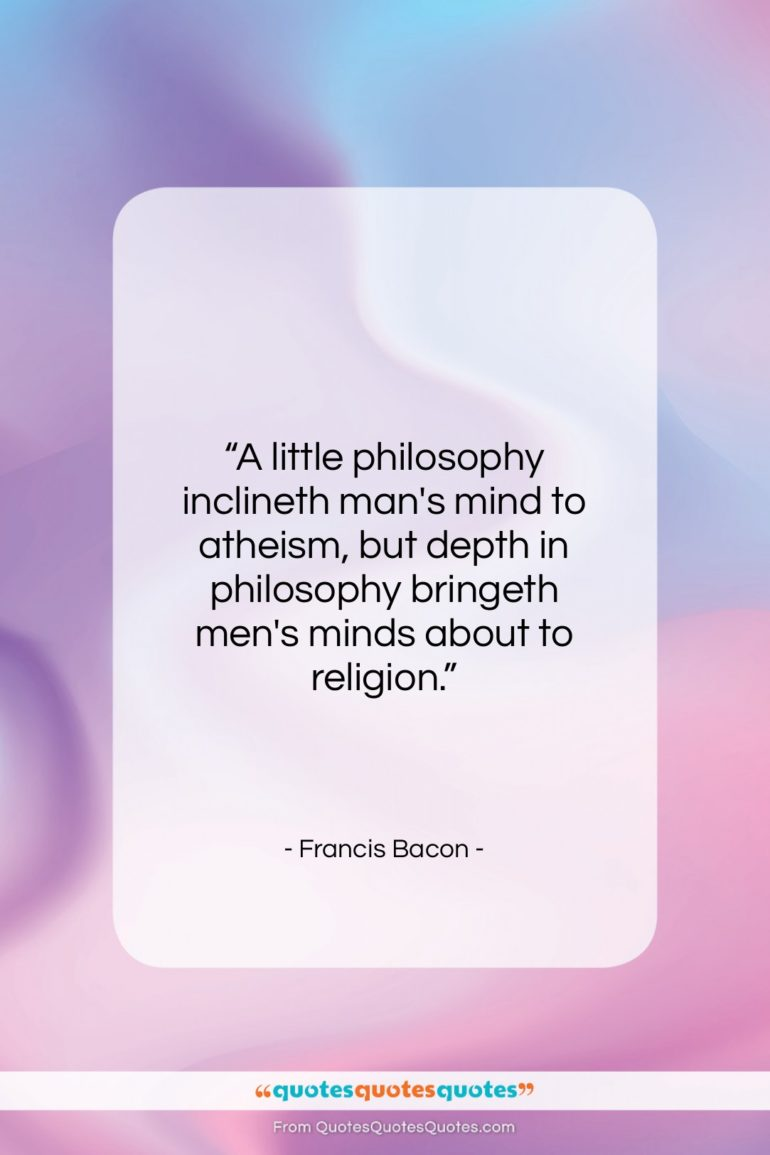 """Francis Bacon quote: """"A little philosophy inclineth man's mind to…""""- at QuotesQuotesQuotes.com"""