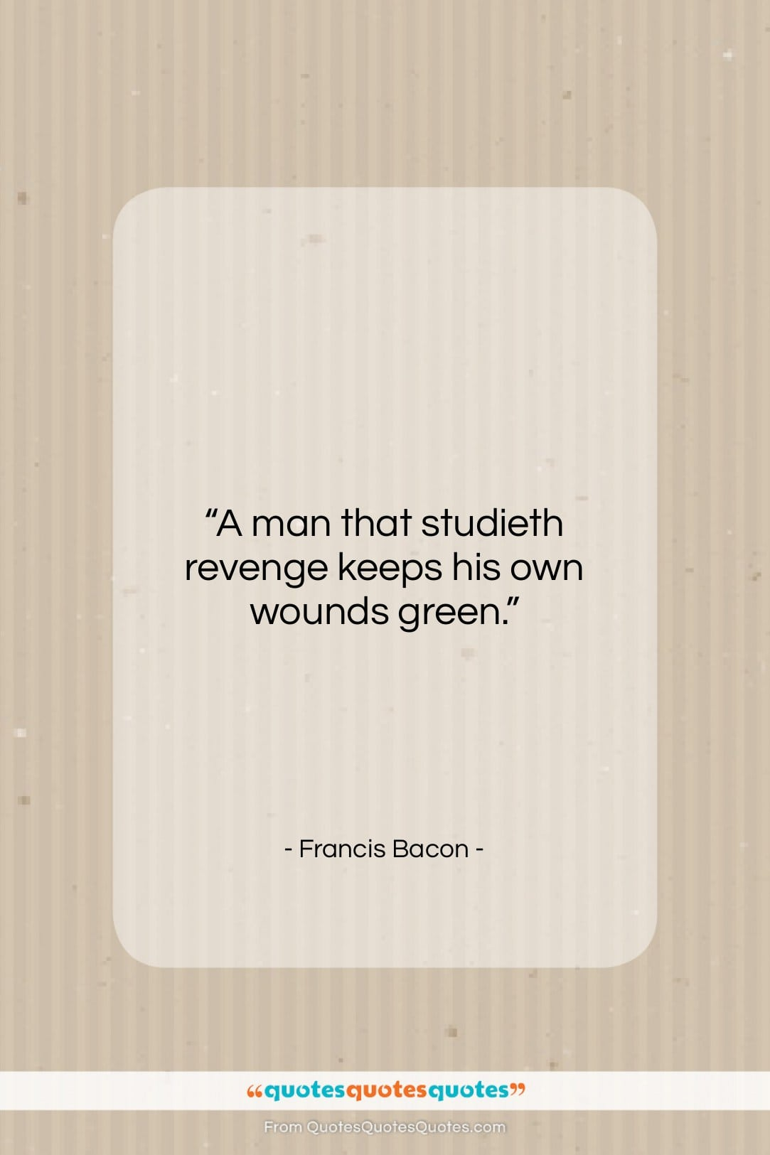 """Francis Bacon quote: """"A man that studieth revenge keeps his…""""- at QuotesQuotesQuotes.com"""
