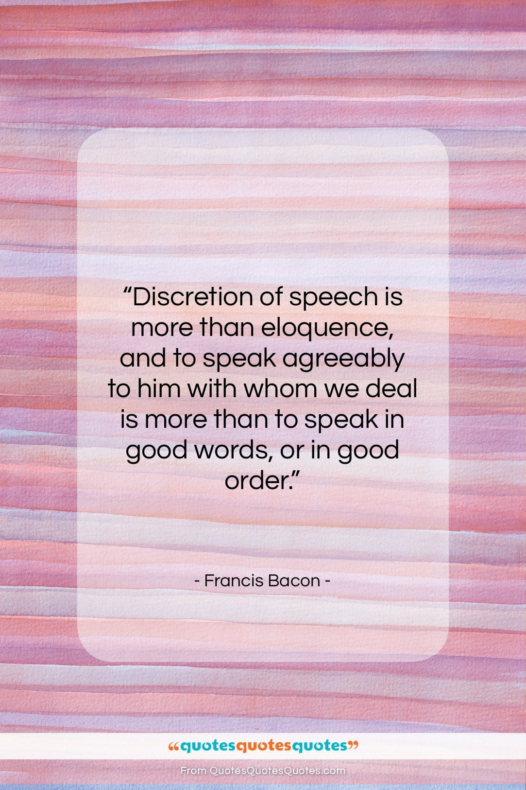 "Francis Bacon quote: ""Discretion of speech is more than eloquence,…""- at QuotesQuotesQuotes.com"