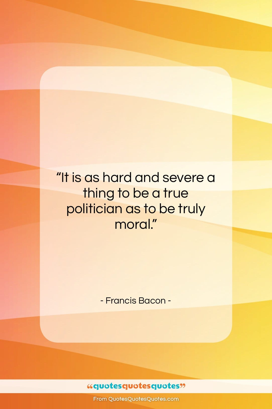"""Francis Bacon quote: """"It is as hard and severe a…""""- at QuotesQuotesQuotes.com"""