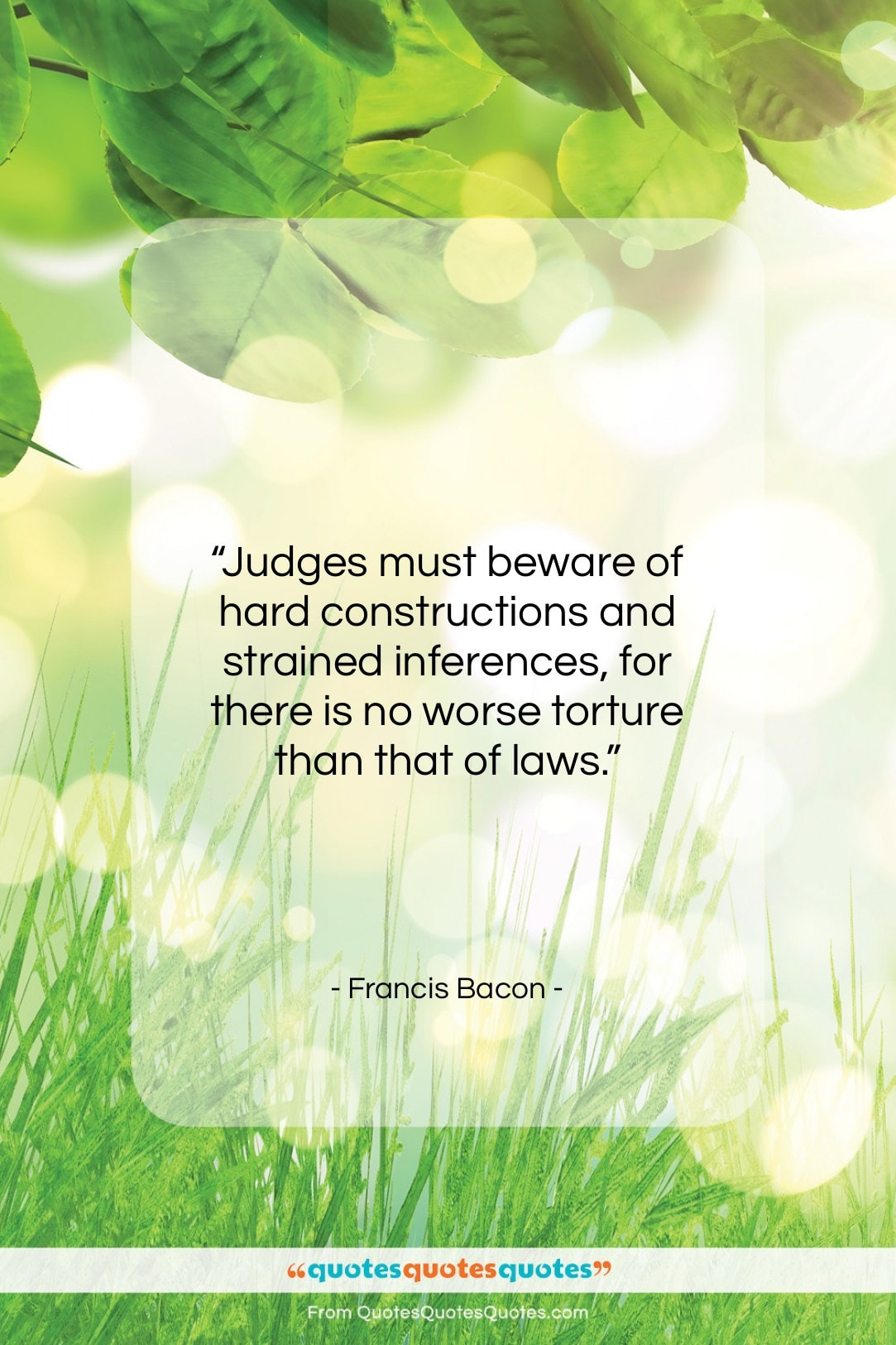 """Francis Bacon quote: """"Judges must beware of hard constructions and…""""- at QuotesQuotesQuotes.com"""