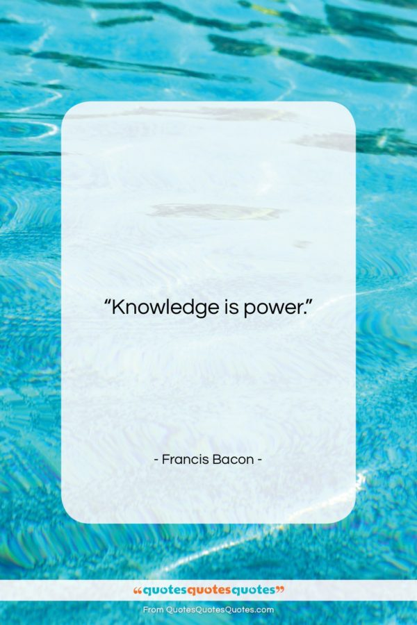 """Francis Bacon quote: """"Knowledge is power…""""- at QuotesQuotesQuotes.com"""