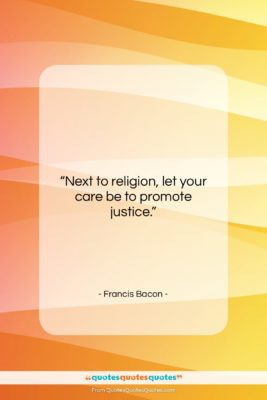 """Francis Bacon quote: """"Next to religion, let your care be…""""- at QuotesQuotesQuotes.com"""