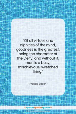"""Francis Bacon quote: """"Of all virtues and dignities of the…""""- at QuotesQuotesQuotes.com"""