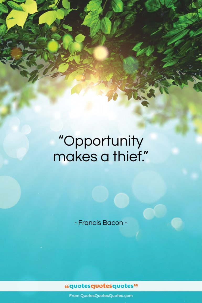 """Francis Bacon quote: """"Opportunity makes a thief…""""- at QuotesQuotesQuotes.com"""