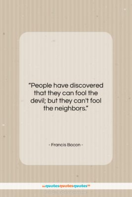 """Francis Bacon quote: """"People have discovered that they can fool…""""- at QuotesQuotesQuotes.com"""