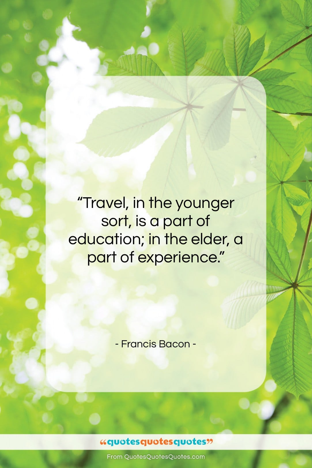"""Francis Bacon quote: """"Travel, in the younger sort, is a…""""- at QuotesQuotesQuotes.com"""