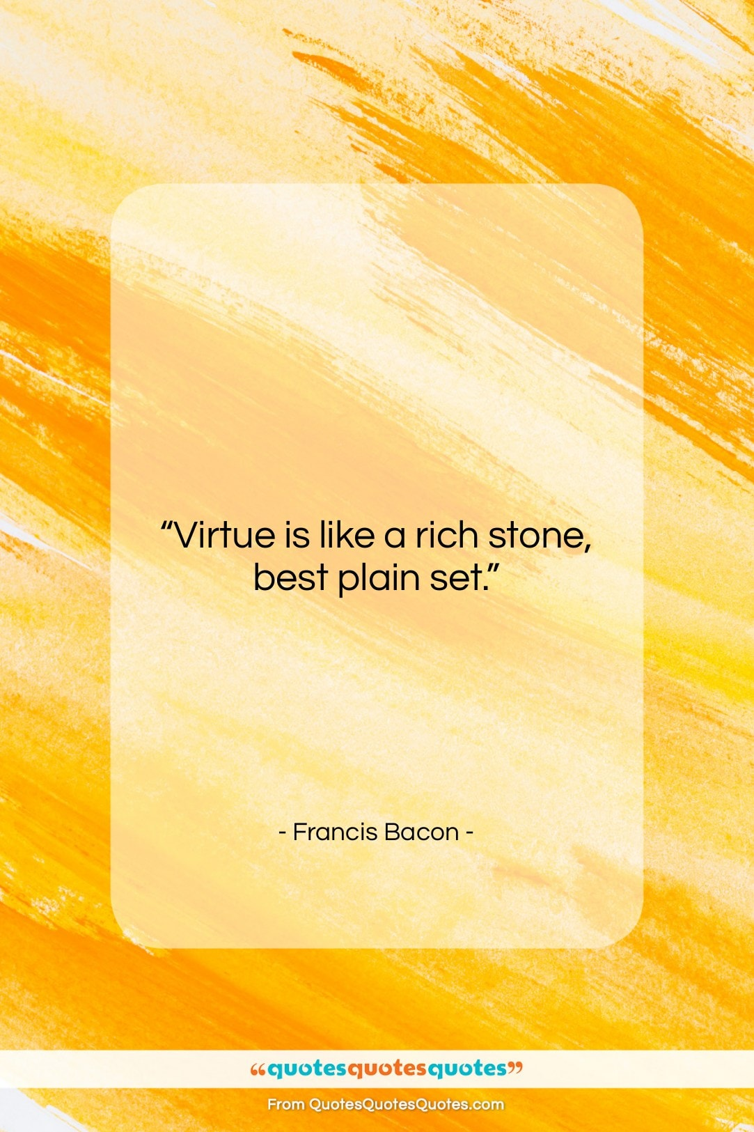 """Francis Bacon quote: """"Virtue is like a rich stone, best…""""- at QuotesQuotesQuotes.com"""