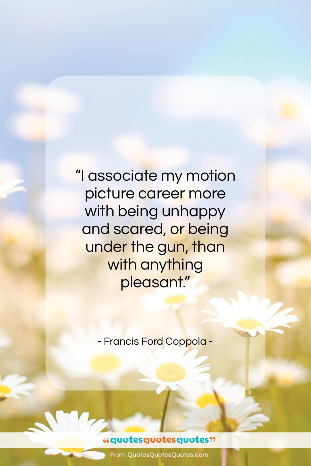 """Francis Ford Coppola quote: """"I associate my motion picture career more…""""- at QuotesQuotesQuotes.com"""