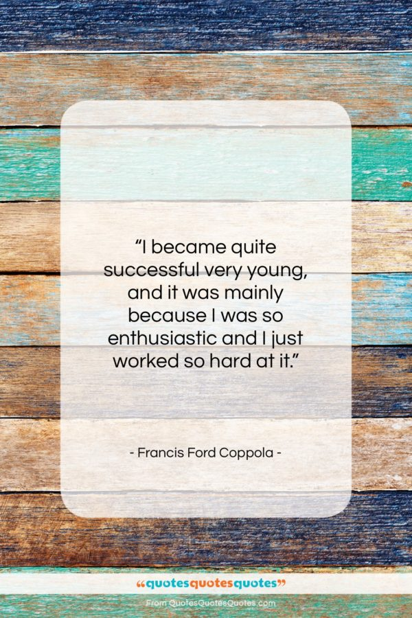 """Francis Ford Coppola quote: """"I became quite successful very young, and…""""- at QuotesQuotesQuotes.com"""