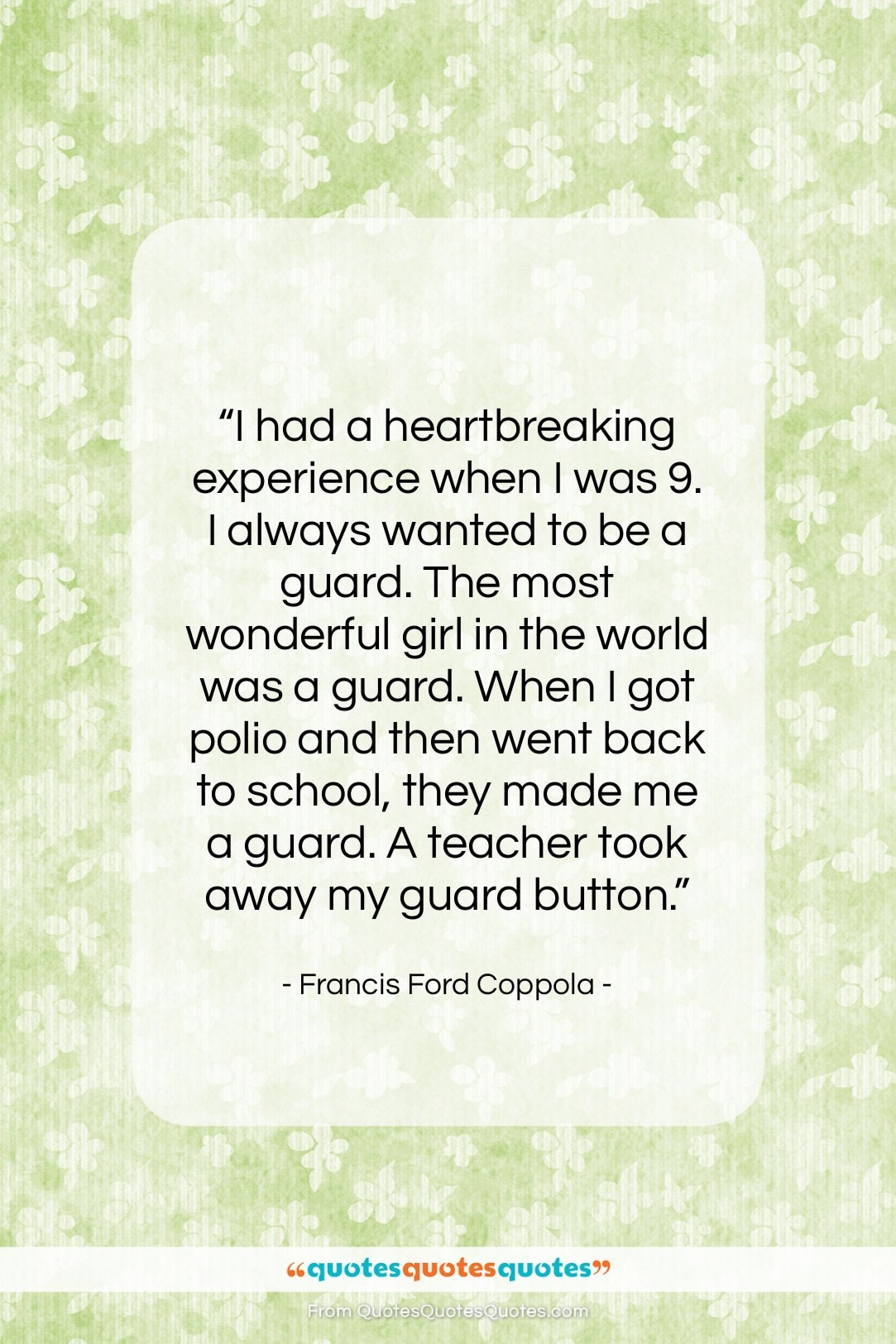 """Francis Ford Coppola quote: """"I had a heartbreaking experience when I…""""- at QuotesQuotesQuotes.com"""