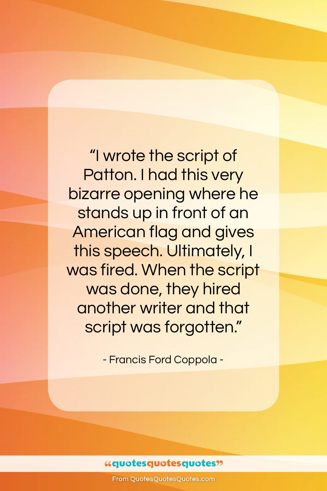 """Francis Ford Coppola quote: """"I wrote the script of Patton. I…""""- at QuotesQuotesQuotes.com"""