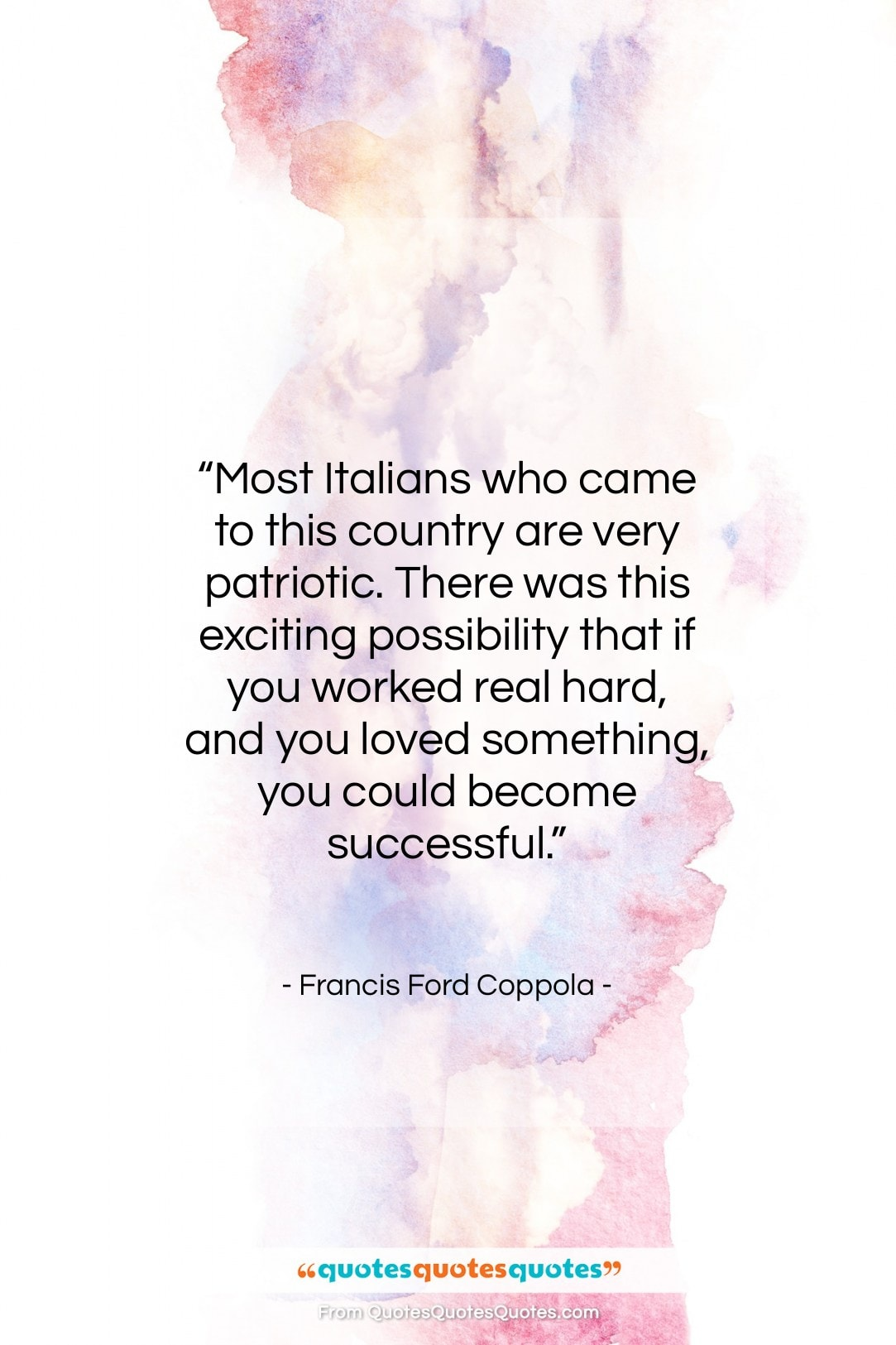 """Francis Ford Coppola quote: """"Most Italians who came to this country…""""- at QuotesQuotesQuotes.com"""