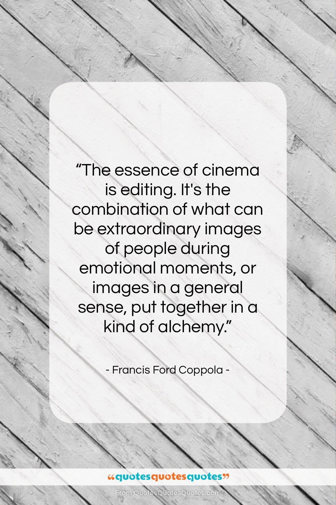 """Francis Ford Coppola quote: """"The essence of cinema is editing. It's…""""- at QuotesQuotesQuotes.com"""