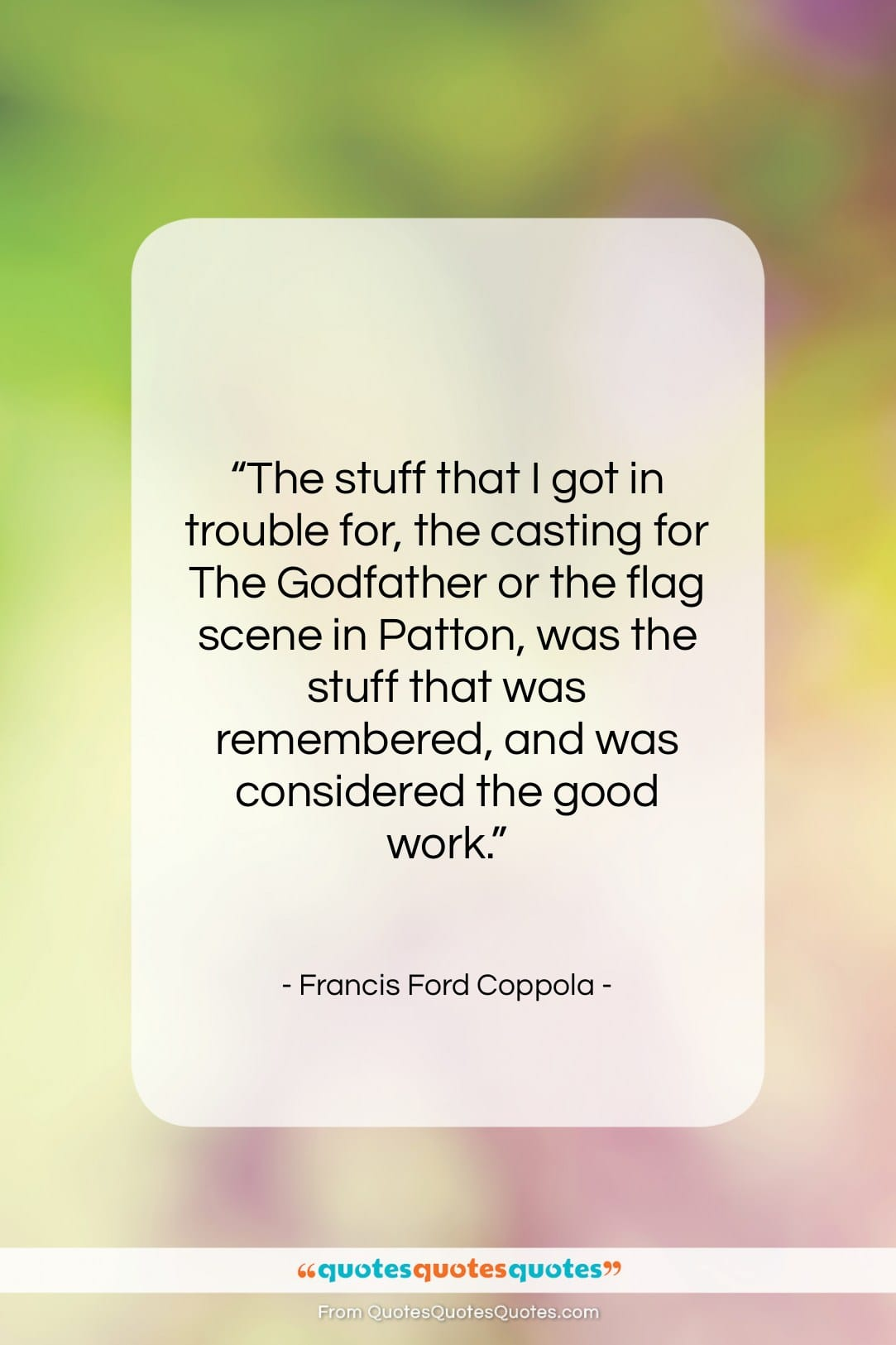 """Francis Ford Coppola quote: """"The stuff that I got in trouble…""""- at QuotesQuotesQuotes.com"""
