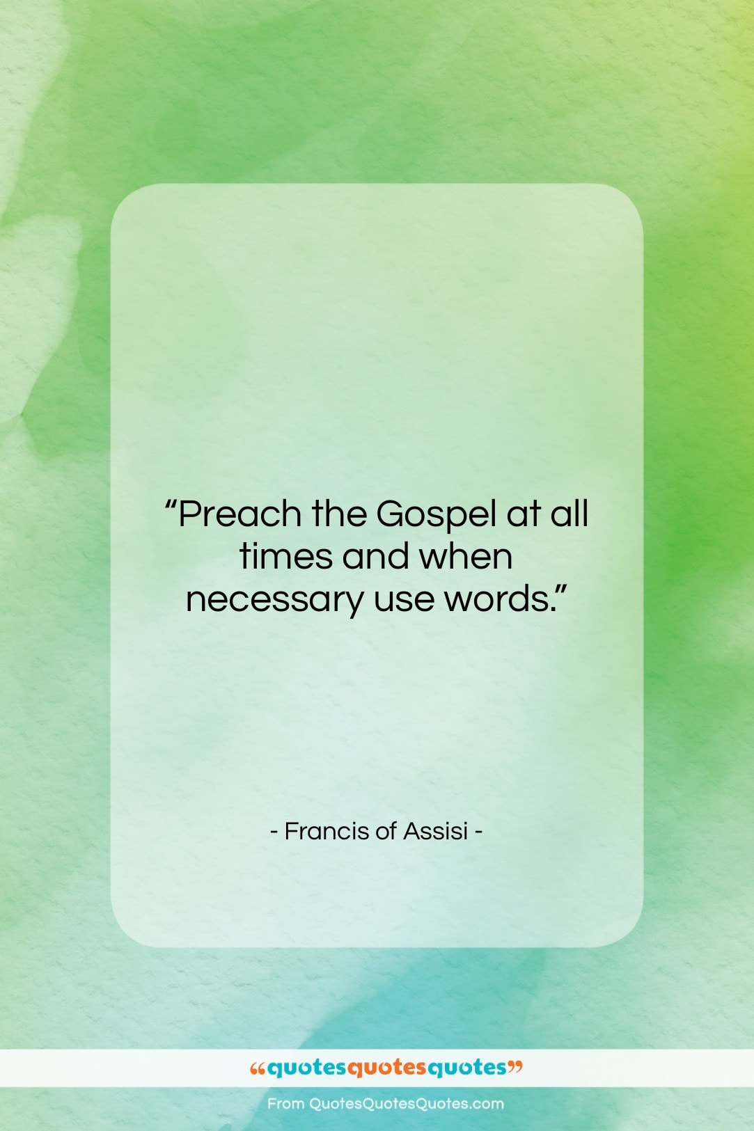"""Francis of Assisi quote: """"Preach the Gospel at all times and…""""- at QuotesQuotesQuotes.com"""