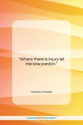 """Francis of Assisi quote: """"Where there is injury let me sow…""""- at QuotesQuotesQuotes.com"""