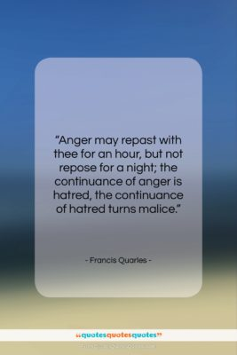 """Francis Quarles quote: """"Anger may repast with thee for an…""""- at QuotesQuotesQuotes.com"""