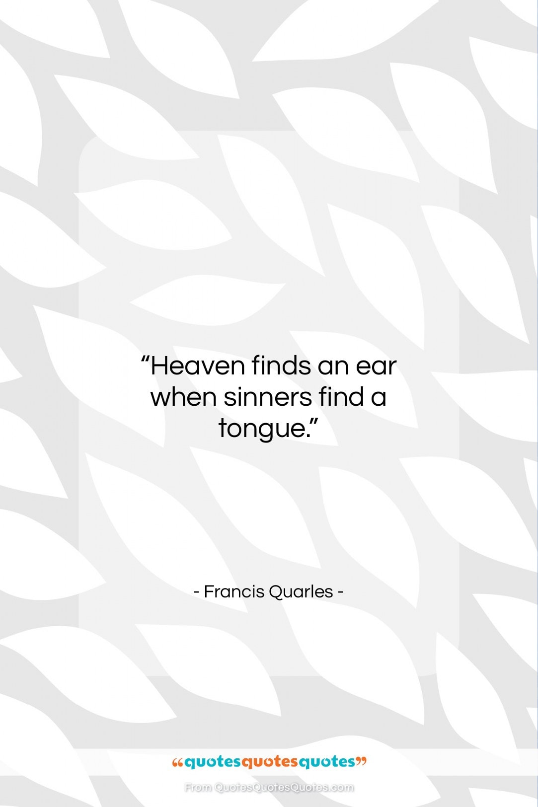 """Francis Quarles quote: """"Heaven finds an ear when sinners find…""""- at QuotesQuotesQuotes.com"""