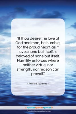 """Francis Quarles quote: """"If thou desire the love of God…""""- at QuotesQuotesQuotes.com"""