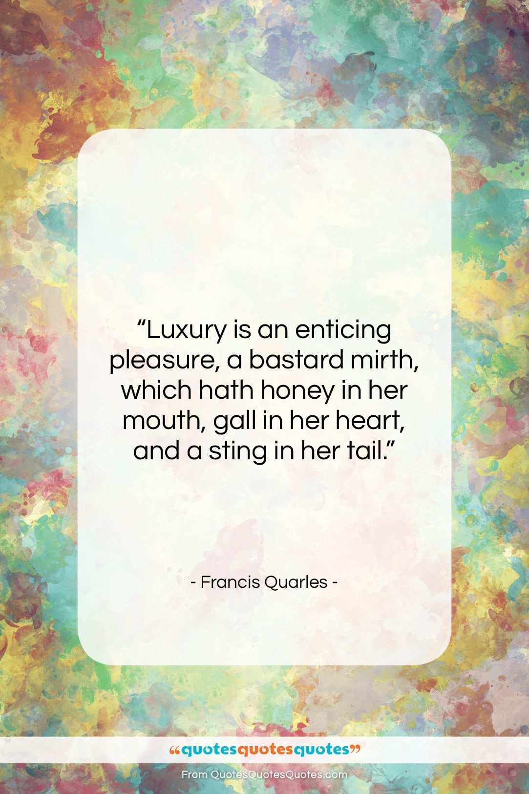 "Francis Quarles quote: ""Luxury is an enticing pleasure, a bastard…""- at QuotesQuotesQuotes.com"