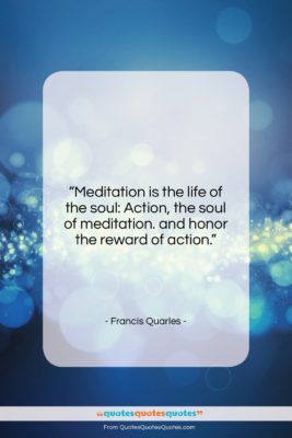 """Francis Quarles quote: """"Meditation is the life of the soul:…""""- at QuotesQuotesQuotes.com"""
