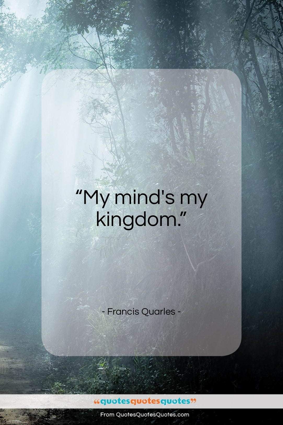 """Francis Quarles quote: """"My mind's my kingdom…""""- at QuotesQuotesQuotes.com"""