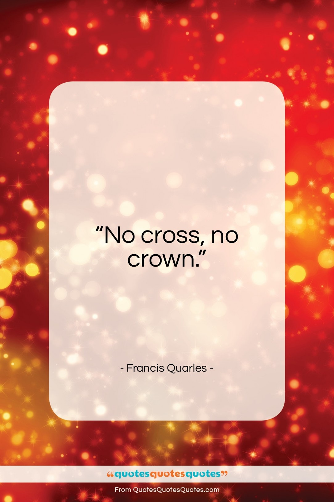 "Francis Quarles quote: ""No cross no crown…""- at QuotesQuotesQuotes.com"