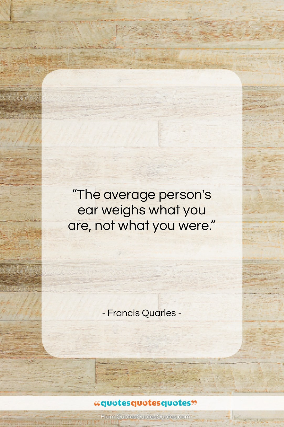"""Francis Quarles quote: """"The average person's ear weighs what you…""""- at QuotesQuotesQuotes.com"""