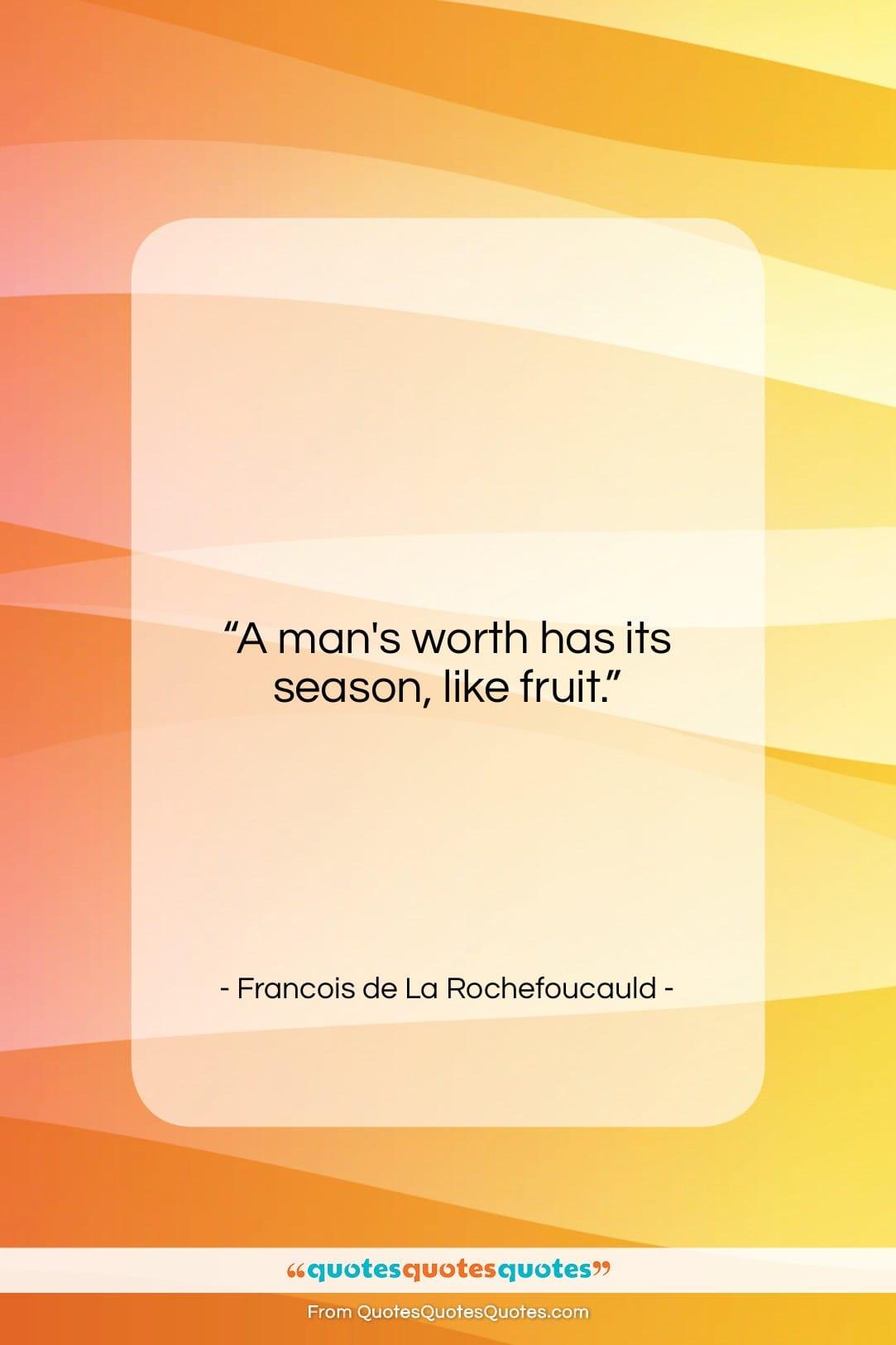 "Francois de La Rochefoucauld quote: ""A man's worth has its season, like…""- at QuotesQuotesQuotes.com"