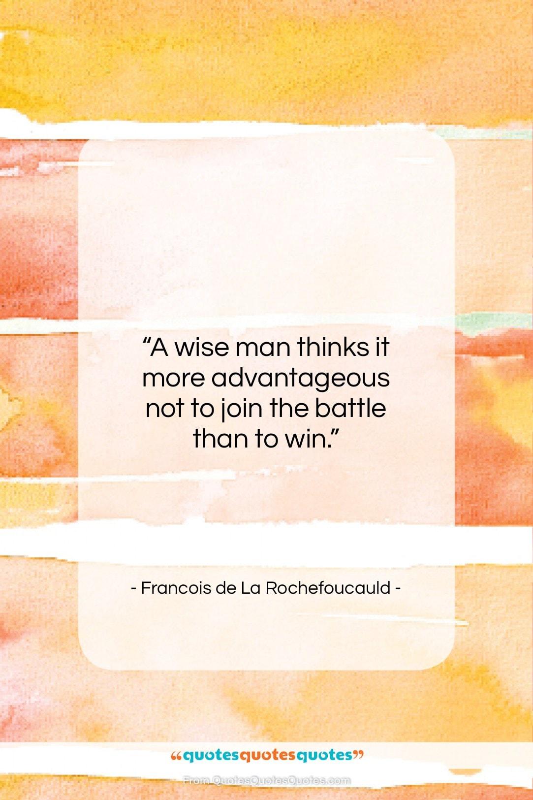 """Francois de La Rochefoucauld quote: """"A wise man thinks it more advantageous…""""- at QuotesQuotesQuotes.com"""