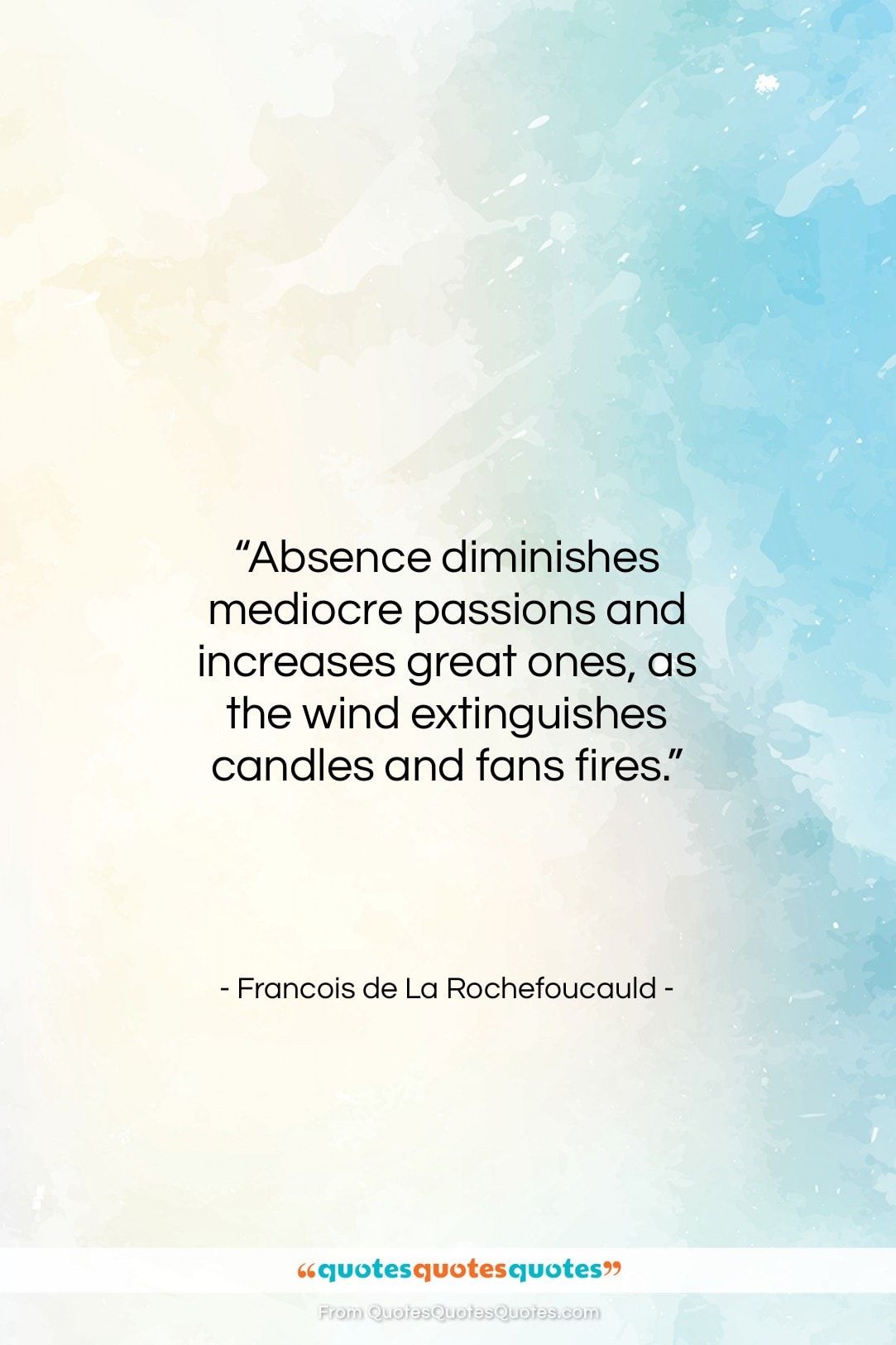 """Francois de La Rochefoucauld quote: """"Absence diminishes mediocre passions and increases great…""""- at QuotesQuotesQuotes.com"""