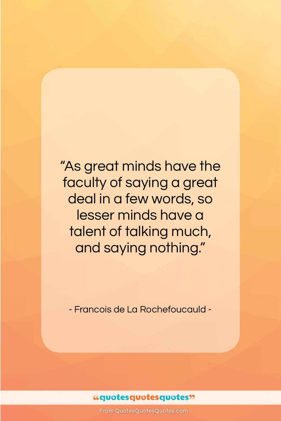 """Francois de La Rochefoucauld quote: """"As great minds have the faculty of…""""- at QuotesQuotesQuotes.com"""