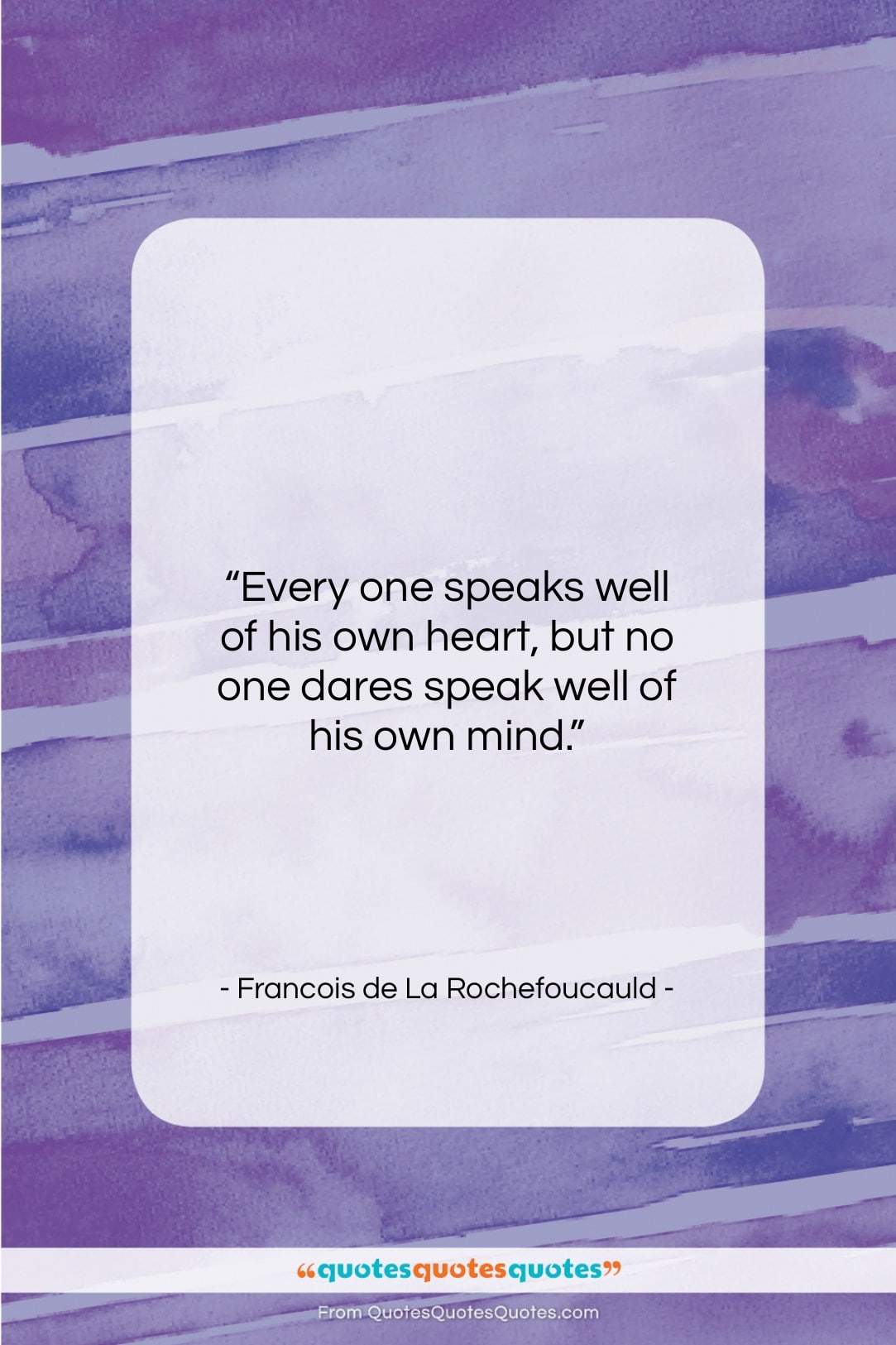 """Francois de La Rochefoucauld quote: """"Every one speaks well of his own…""""- at QuotesQuotesQuotes.com"""