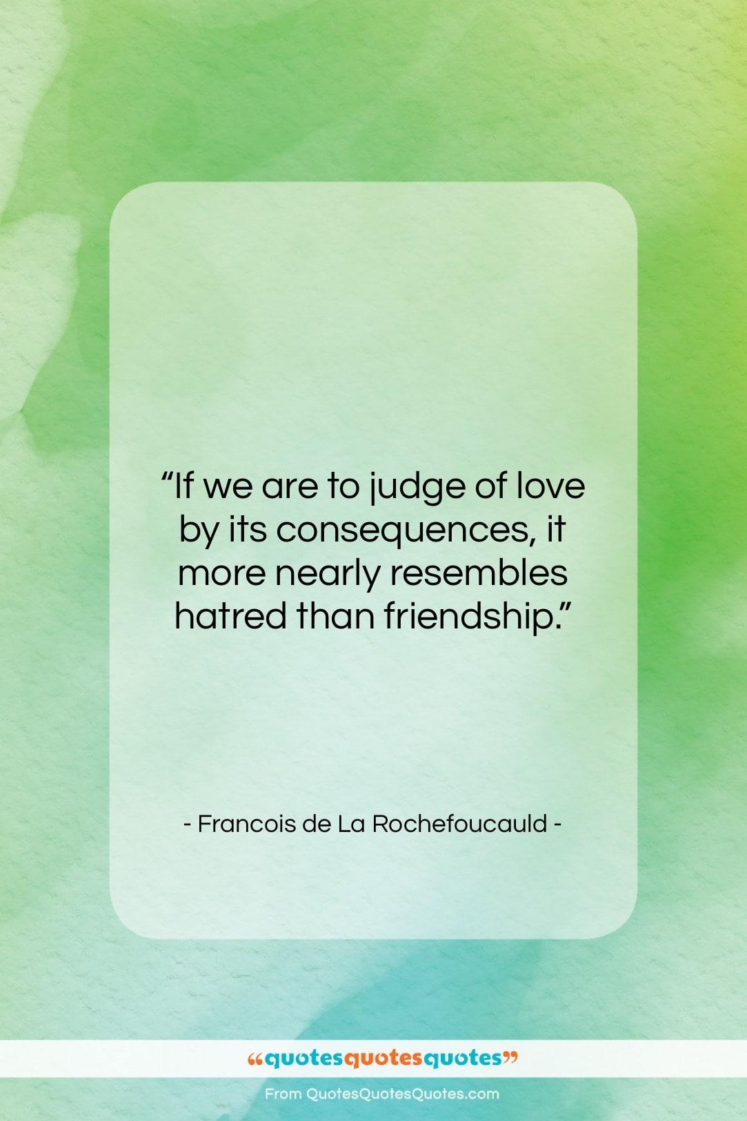 "Francois de La Rochefoucauld quote: ""If we are to judge of love…""- at QuotesQuotesQuotes.com"
