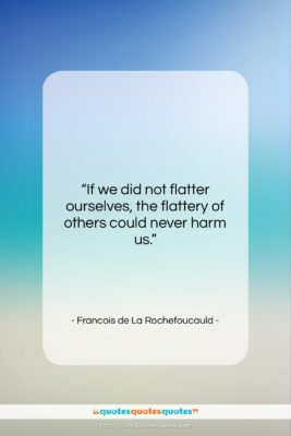"""Francois de La Rochefoucauld quote: """"If we did not flatter ourselves, the…""""- at QuotesQuotesQuotes.com"""