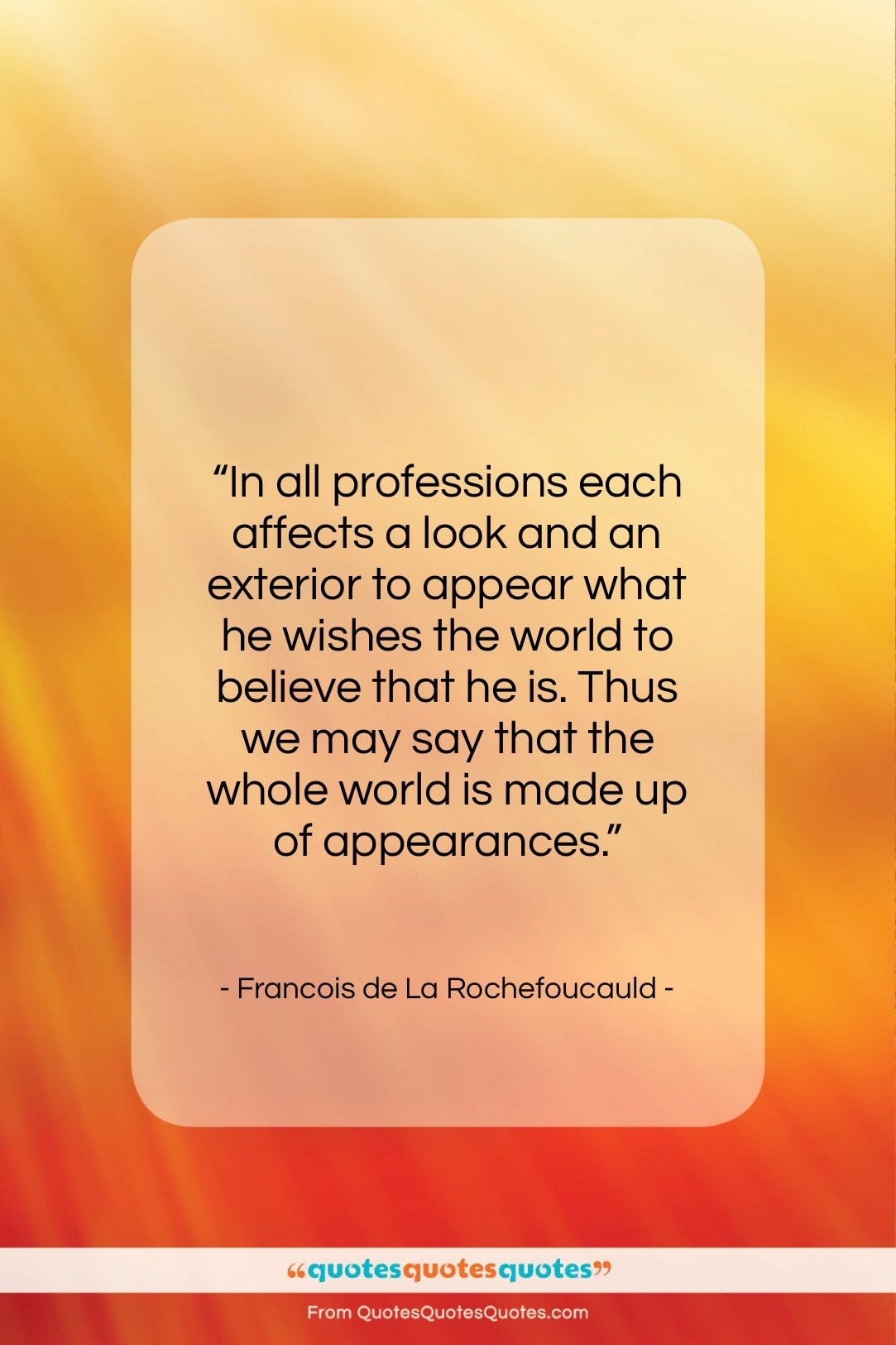 """Francois de La Rochefoucauld quote: """"In all professions each affects a look…""""- at QuotesQuotesQuotes.com"""