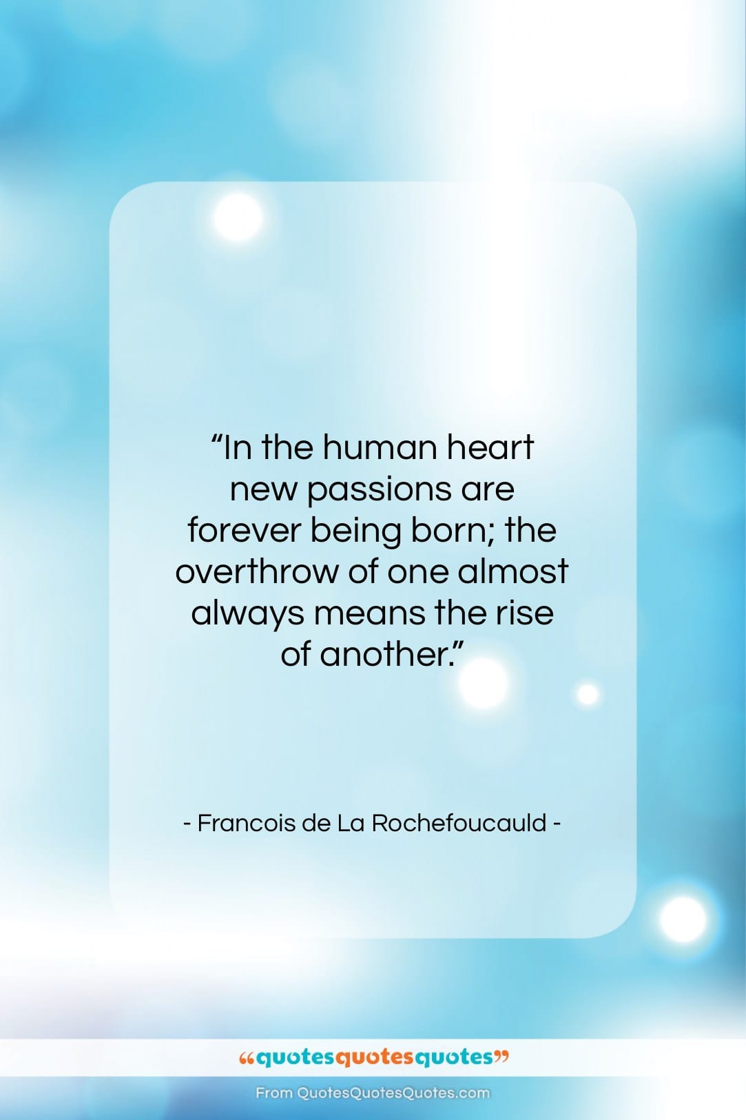 """Francois de La Rochefoucauld quote: """"In the human heart new passions are…""""- at QuotesQuotesQuotes.com"""