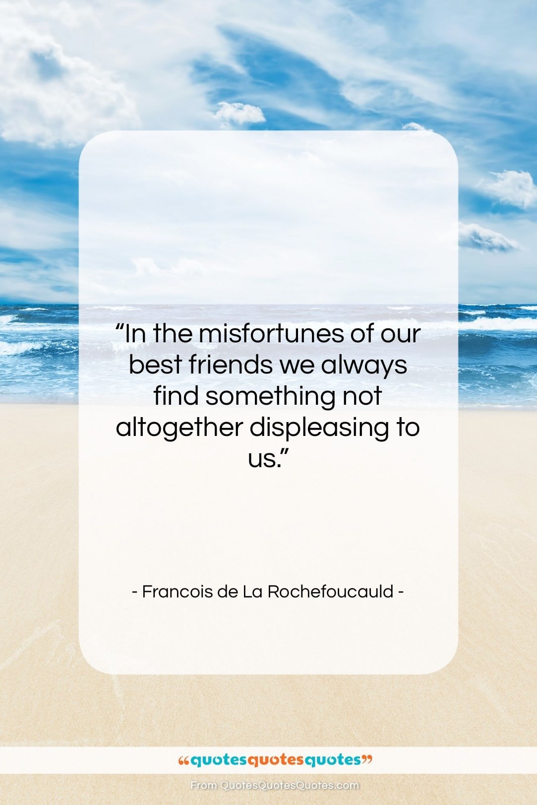 "Francois de La Rochefoucauld quote: ""In the misfortunes of our best friends…""- at QuotesQuotesQuotes.com"