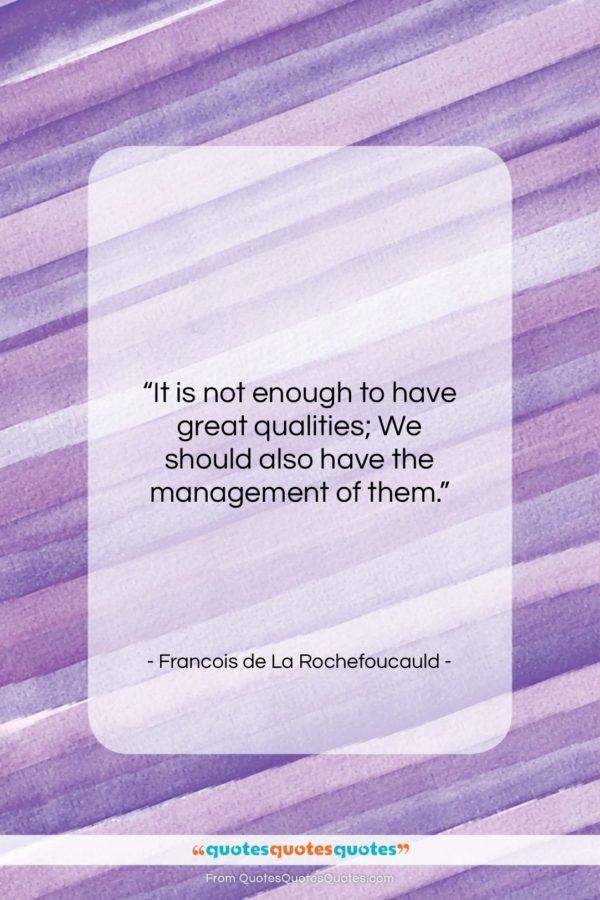 "Francois de La Rochefoucauld quote: ""It is not enough to have great…""- at QuotesQuotesQuotes.com"
