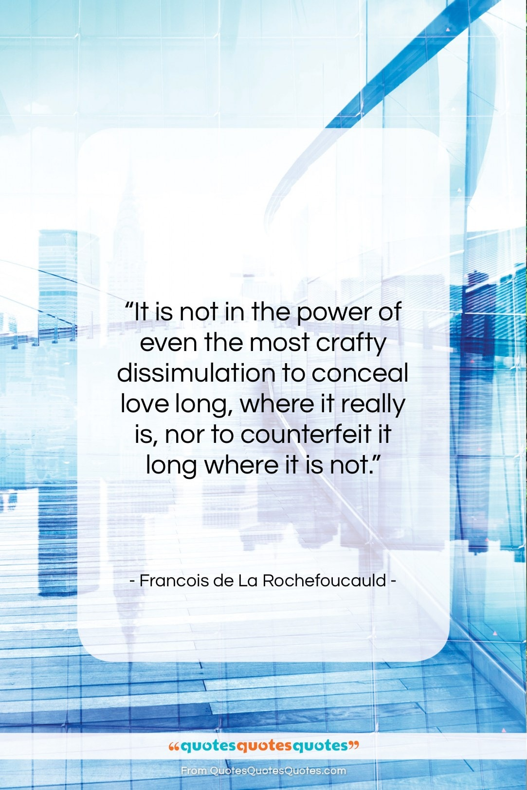 """Francois de La Rochefoucauld quote: """"It is not in the power of…""""- at QuotesQuotesQuotes.com"""